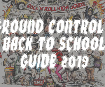 Ground Control's Back to School Guide 2019